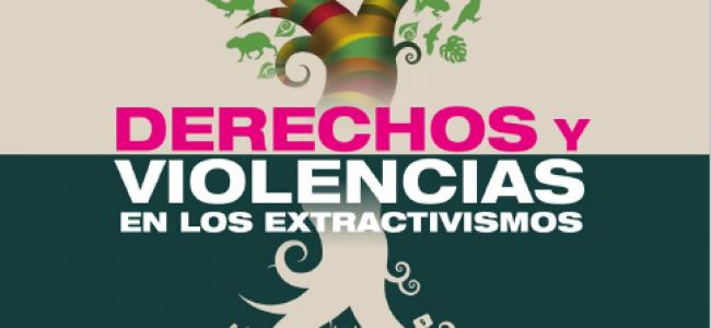 VIOLENCIA Y DERECHOS EN LOS EXTRACTIVISMOS